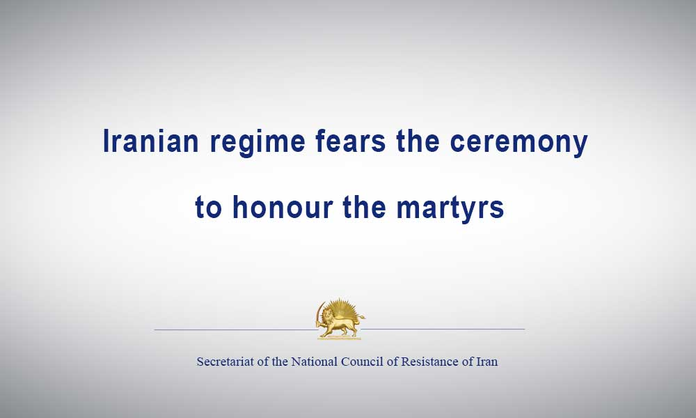 Iranian regime fears the ceremony to honour the martyrs
