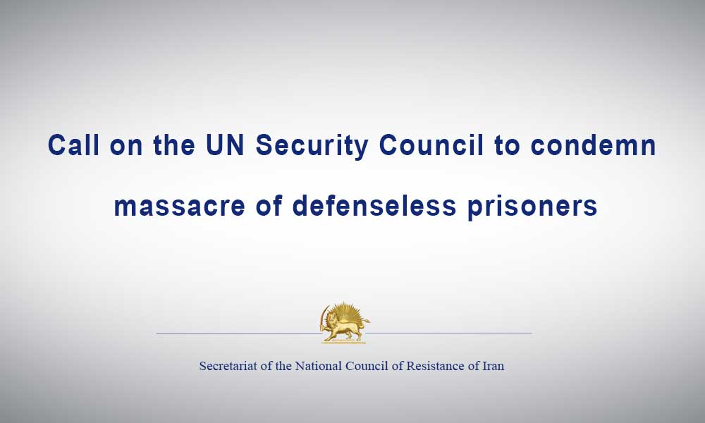 Call on the UN Security Council to condemn massacre of defenseless prisoners