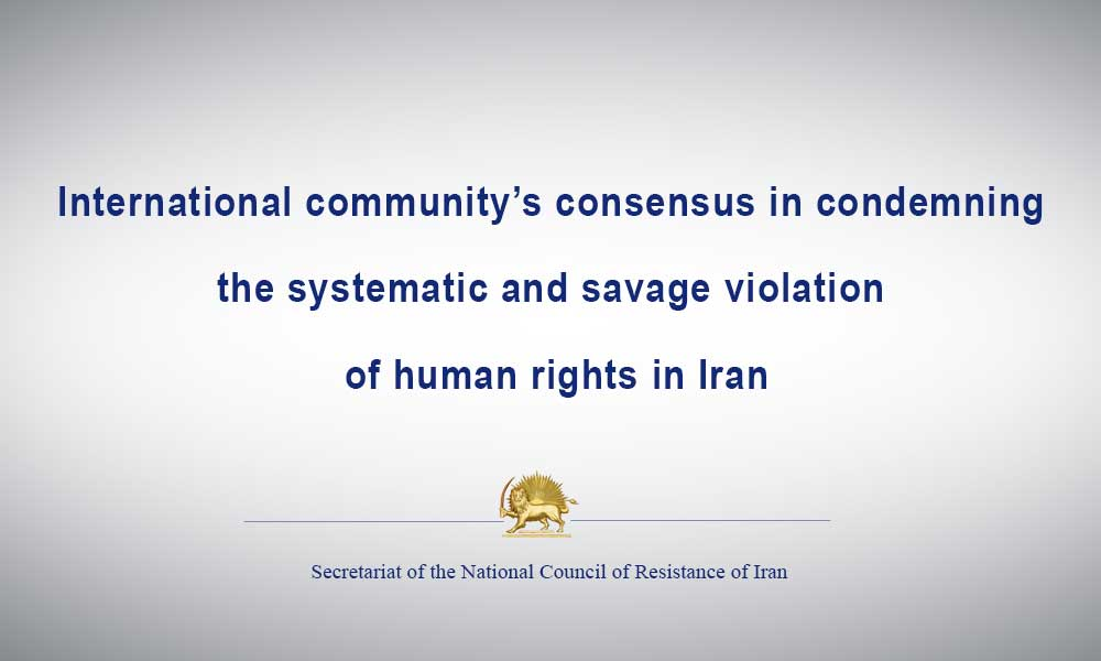 International community's consensus in condemning the systematic and savage violation of human rights in Iran