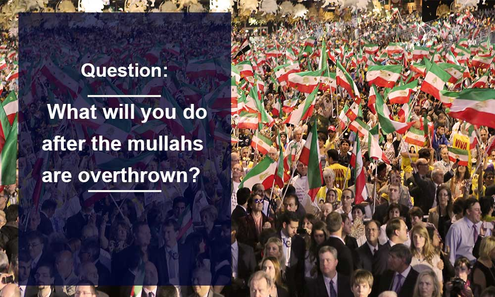 Question: what will you do after the mullahs are overthrown?
