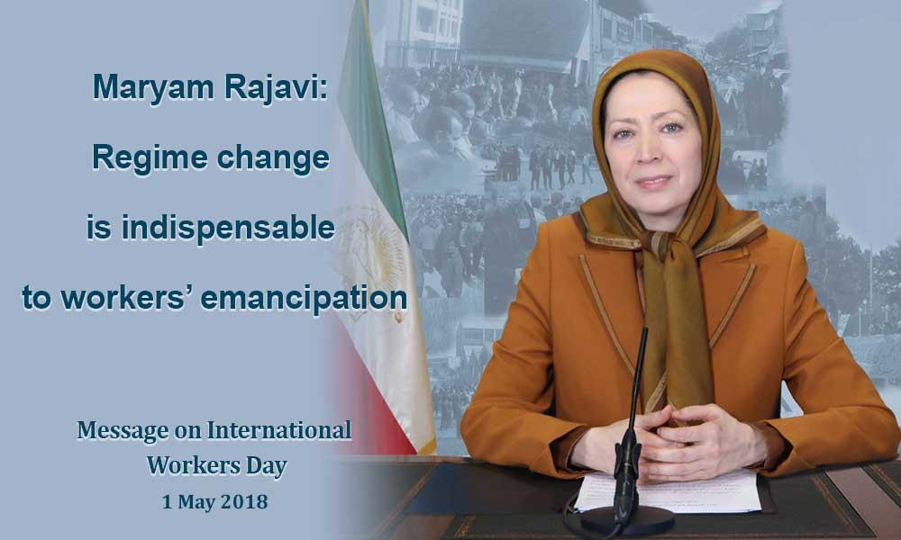Maryam Rajavi: Regime change is indispensable to workers' emancipation