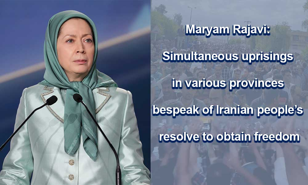 Maryam Rajavi: Simultaneous uprisings in various provinces bespeak of Iranian people's resolve to obtain freedom