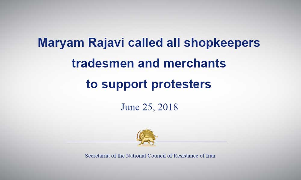 Maryam Rajavi called all shopkeepers, tradesmen and merchants to support protesters