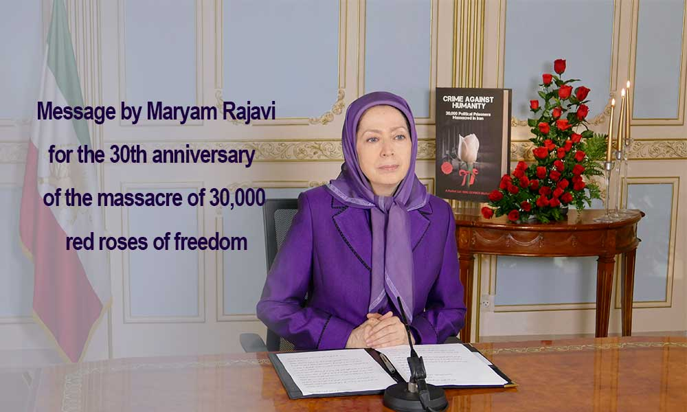 Message by Maryam Rajavi  for the 30th anniversary of the massacre of 30,000 red roses of freedom