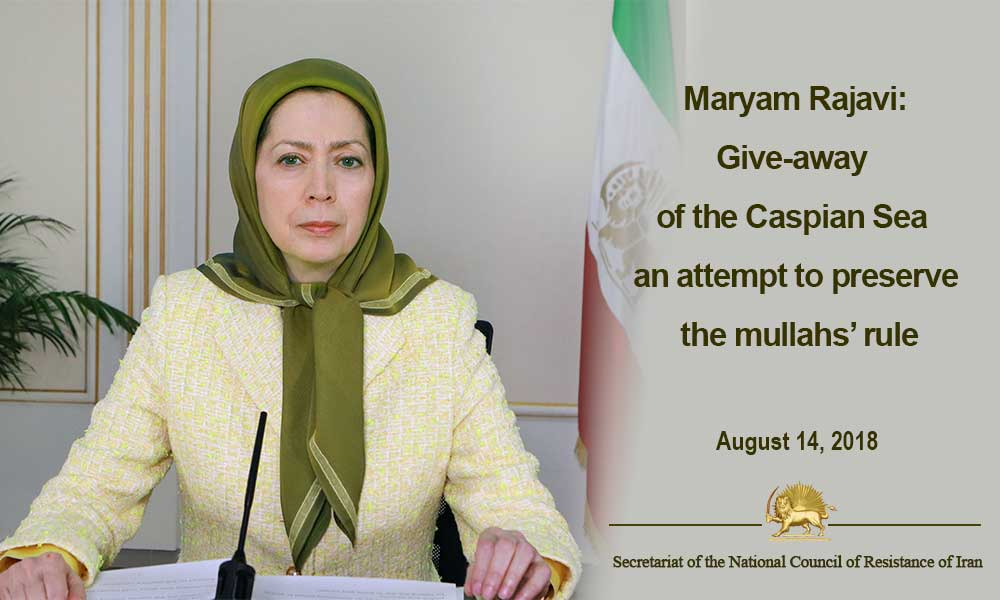 Maryam Rajavi: Give-away of the Caspian Sea an attempt to preserve the mullahs' rule