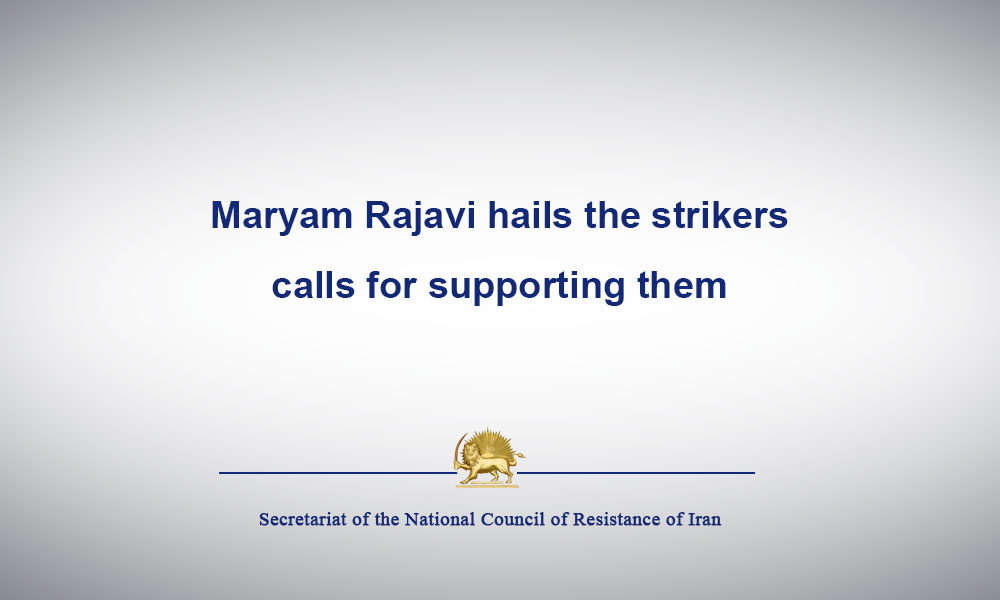 Maryam Rajavi hails the strikers, calls for supporting them