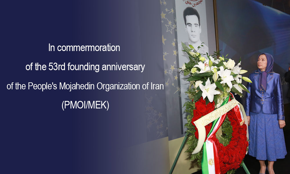 In commermoration of the 53rd founding anniversary of the People's Mojahedin Organization of Iran (PMOI/MEK)