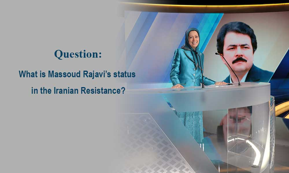 Question: What is Massoud Rajavi's status in the Iranian Resistance?