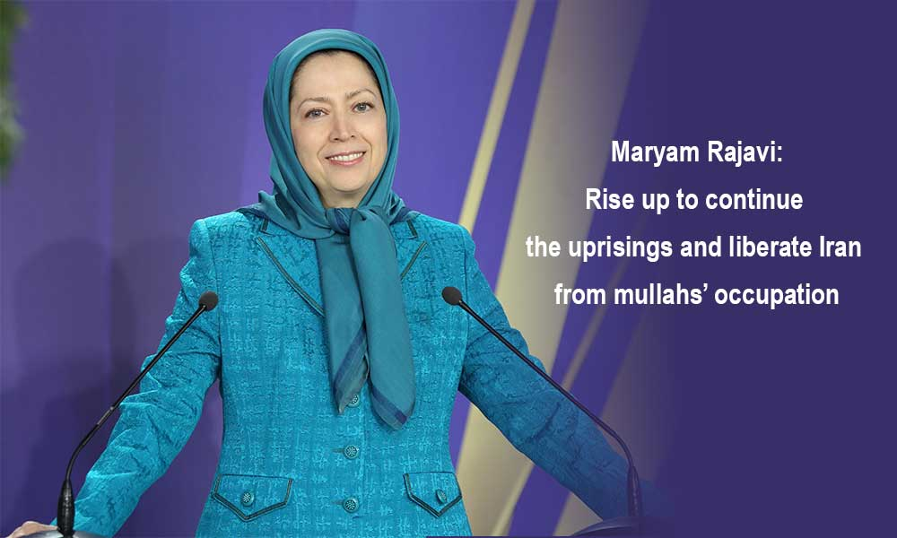 Maryam Rajavi: Rise up to continue the uprisings and liberate Iran from mullahs' occupation