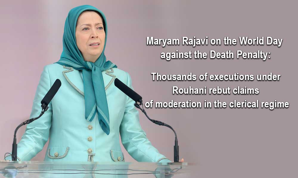 Maryam Rajavi on the World Day against the Death Penalty: Thousands of executions under Rouhani rebut claims of moderation in the clerical regime