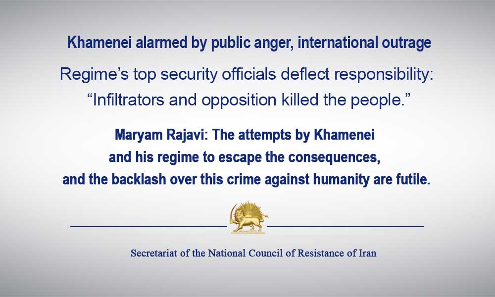 """Khamenei alarmed by public anger, international outrage – Regime's top security officials deflect responsibility: """"Infiltrators and opposition killed the people."""""""