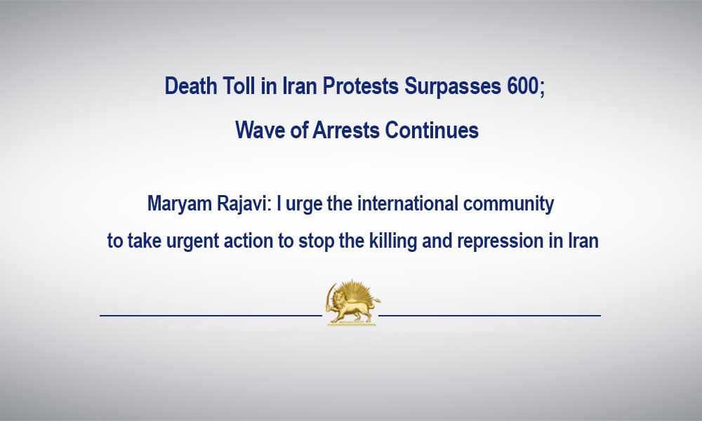 Death Toll in Iran Protests Surpasses 600; Wave of Arrests Continues