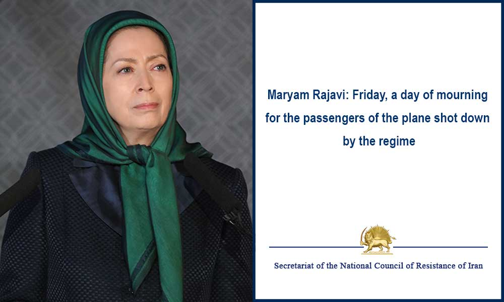 Maryam Rajavi: Friday, a day of mourning for the passengers of the plane shot down by the regime
