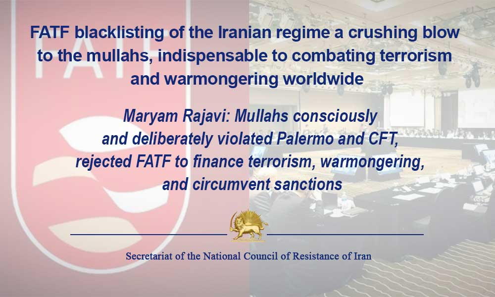 FATF blacklisting of the Iranian regime a crushing blow to the mullahs, indispensable to combating terrorism and warmongering worldwide
