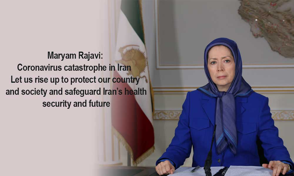 Maryam Rajavi: Coronavirus catastrophe in Iran – Let us rise up to protect our country and society and safeguard Iran's health, security and future
