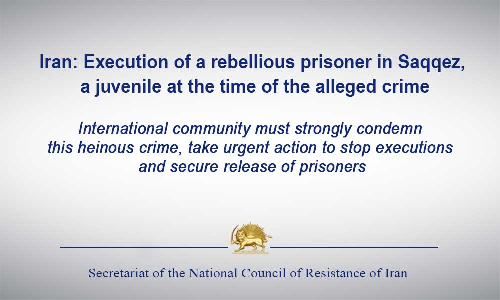 Iran: Execution of a rebellious prisoner in Saqqez, a juvenile at the time of the alleged crime