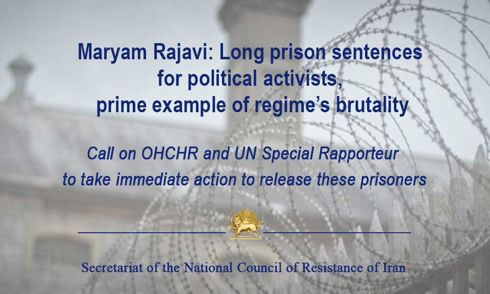 Maryam Rajavi: Long prison sentences for political activists, prime example of regime's brutality