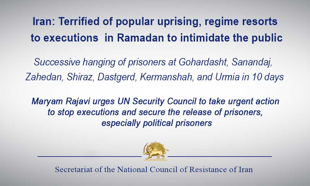 Iran: Terrified of popular uprising, regime resorts to executions  in Ramadan to intimidate the public