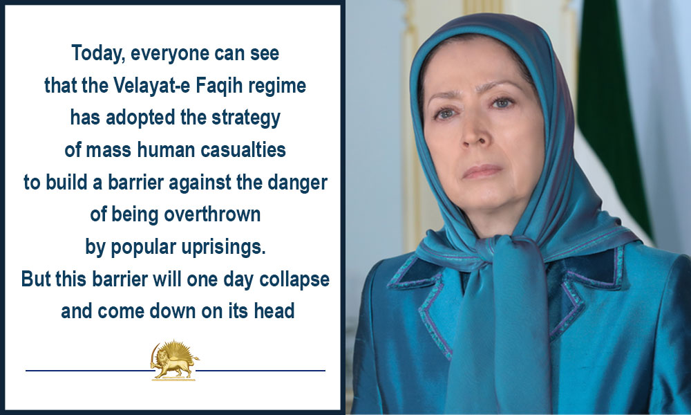 The Velayat-e Faqih regime has adopted the strategy of mass human casualties to build a barrier against the danger of being overthrown by popular uprisings