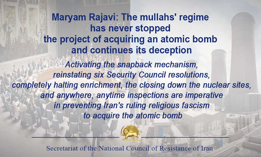 Maryam Rajavi: The mullahs' regime has never stopped the project of acquiring an atomic bomb and continues its deception