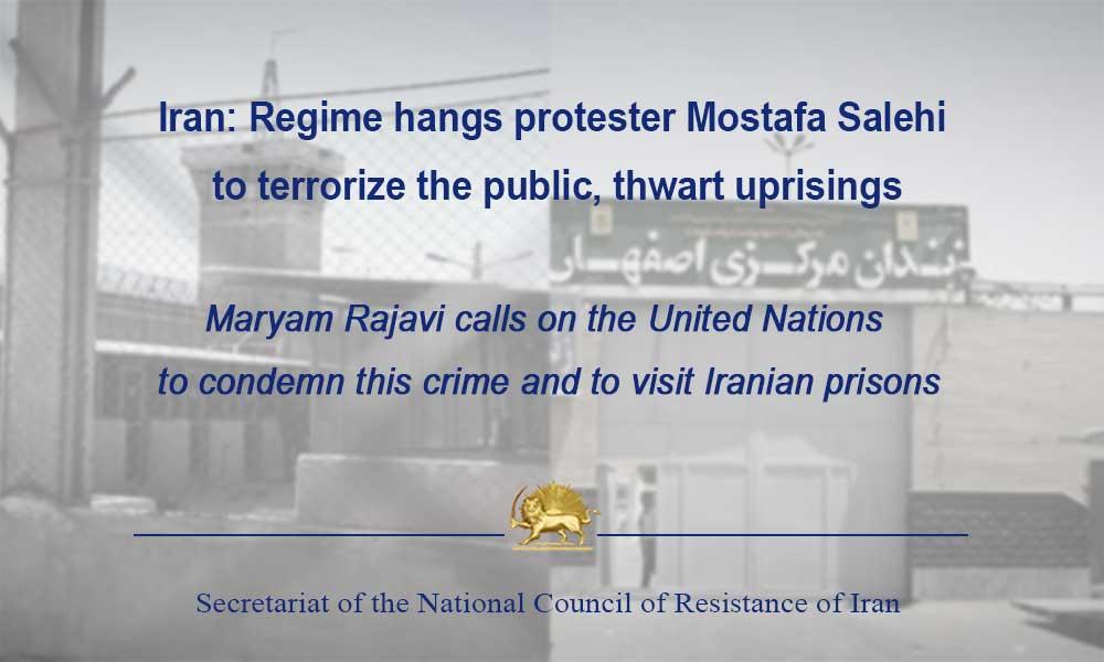 Iran: Regime hangs protester Mostafa Salehi to terrorize the public, thwart uprisings