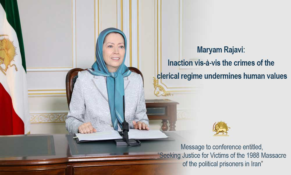 Maryam Rajavi: Inaction vis-à-vis the crimes of the clerical regime undermines human values