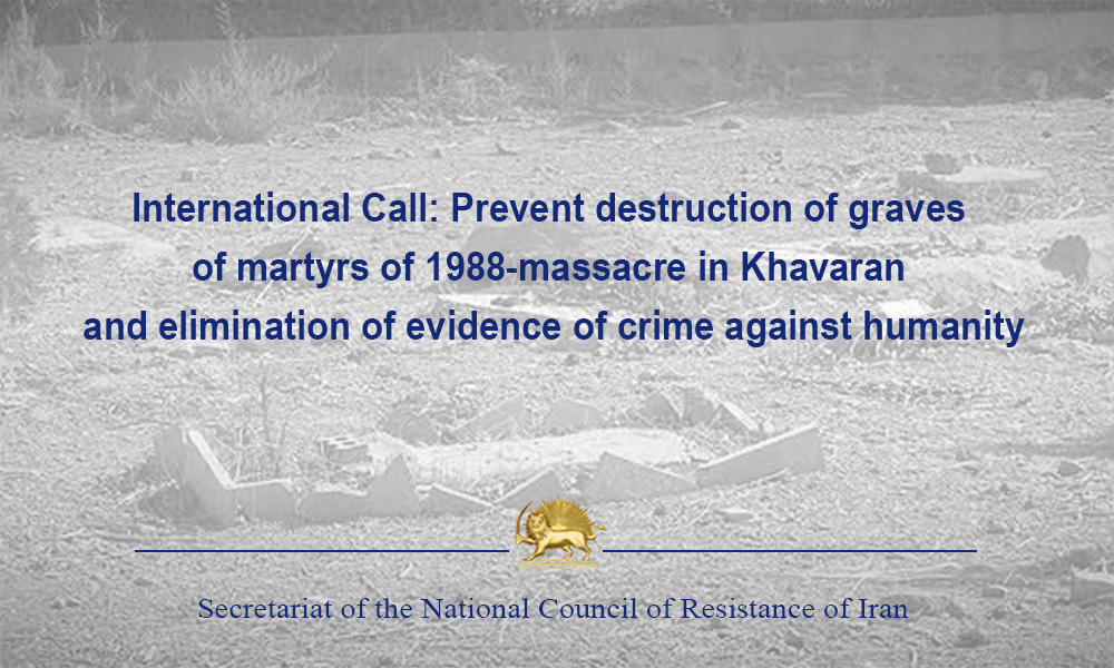 International Call: Prevent destruction of graves of martyrs of 1988-massacre in Khavaran and elimination of evidence of crime against humanity