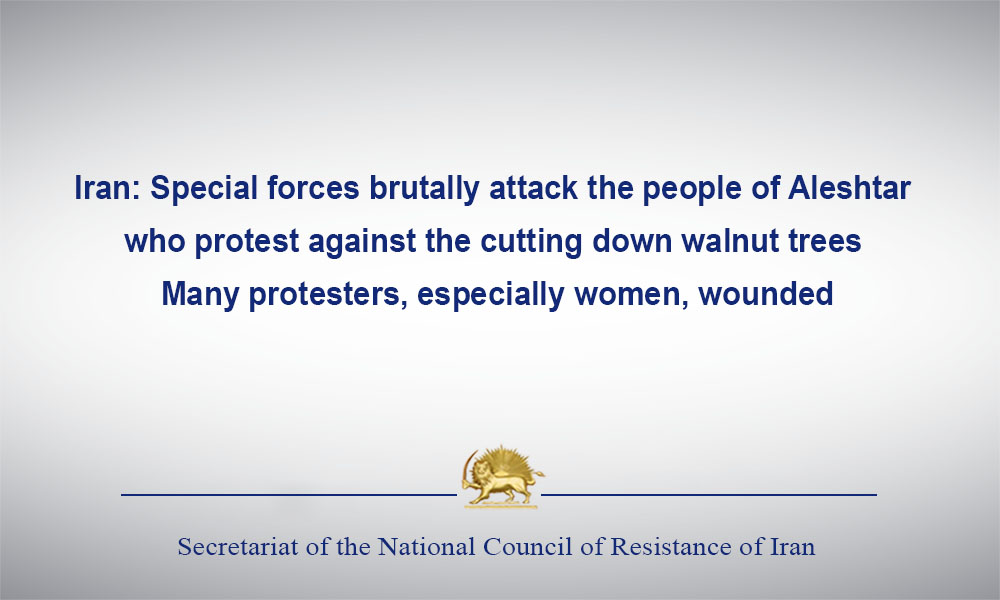 Iran: Special forces brutally attack the people of Aleshtar who protest against the cutting down walnut trees – many protesters, especially women, wounded