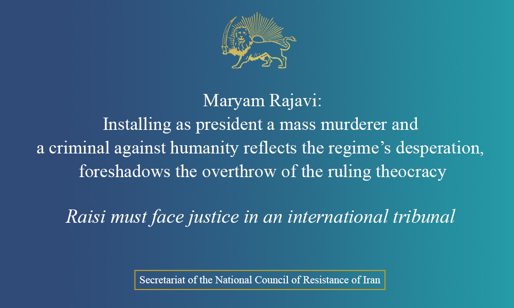 Maryam Rajavi: Installing as president a mass murderer and a criminal against humanity reflects the regime's desperation, foreshadows the overthrow of the ruling theocracy