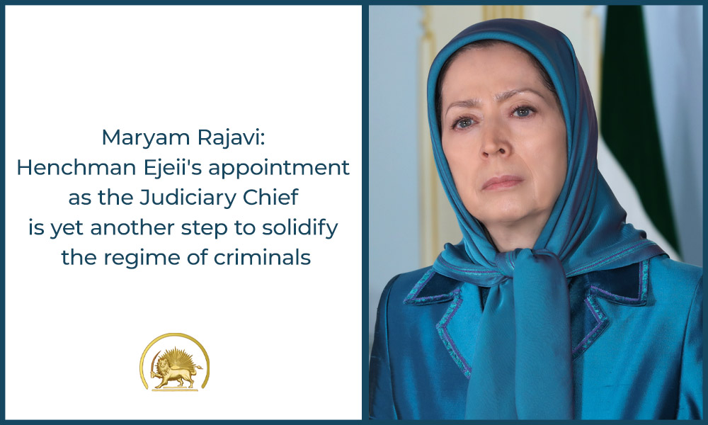 Maryam Rajavi: Henchman Ejeii's appointment as the Judiciary Chief is yet another step to solidify the regime of criminals