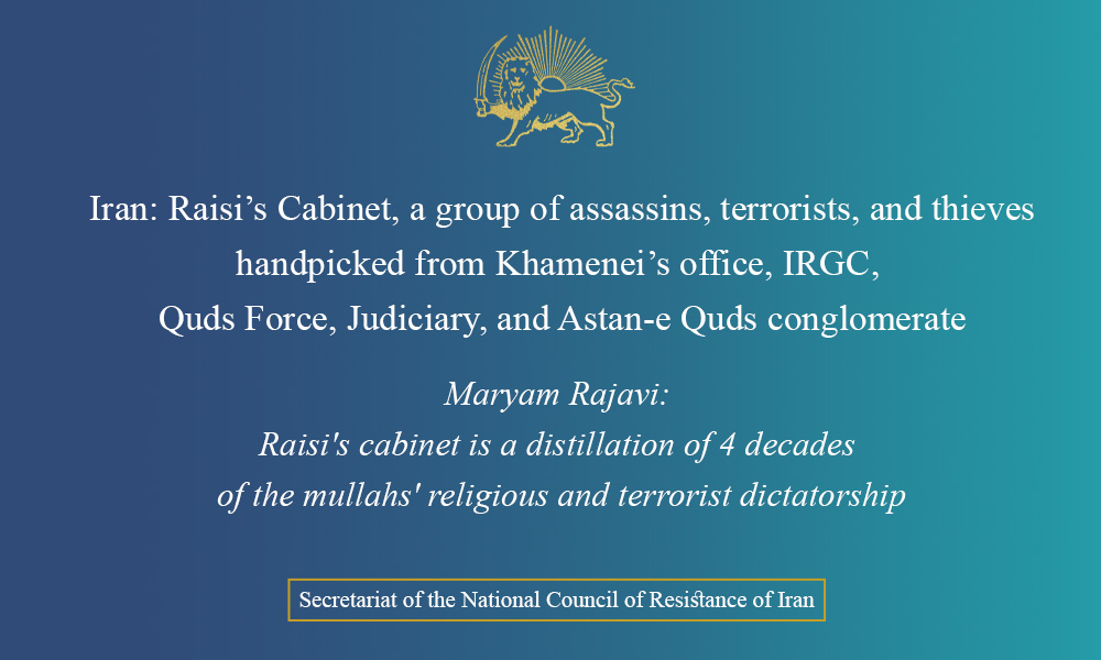 Iran: Raisi's Cabinet, a group of assassins, terrorists, and thieves handpicked from Khamenei's office