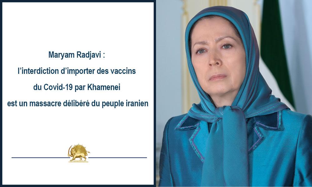 Maryam Radjavi : l'interdiction d'importer des vaccins du Covid-19 par Khamenei est un massacre déli