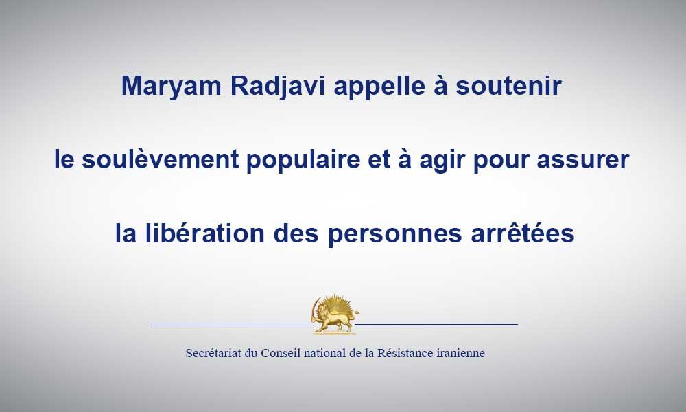 Maryam Radjavi appelle à soutenir le soulèvement populaire et à agir pour assurer la libération des