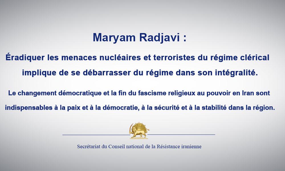 Maryam Radjavi : Éradiquer les menaces nucléaires et terroristes du régime clérical implique de se débarrasser du régime dans son intégralité
