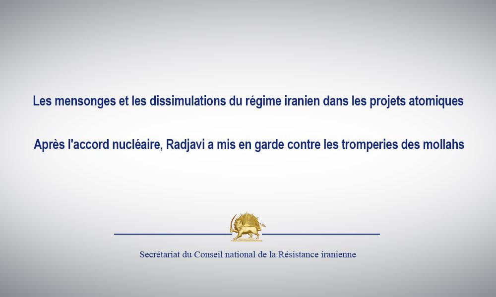 Les mensonges et les dissimulations du régime iranien dans les projets atomiques  Après l'accord nuc
