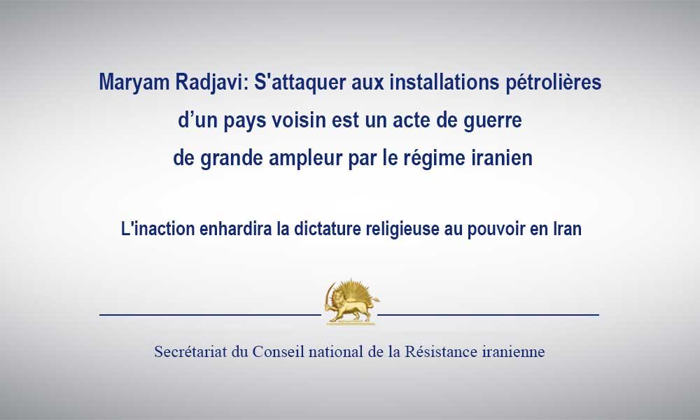 Maryam Radjavi: S'attaquer aux installations pétrolières d'un pays voisin est un acte de guerre de g