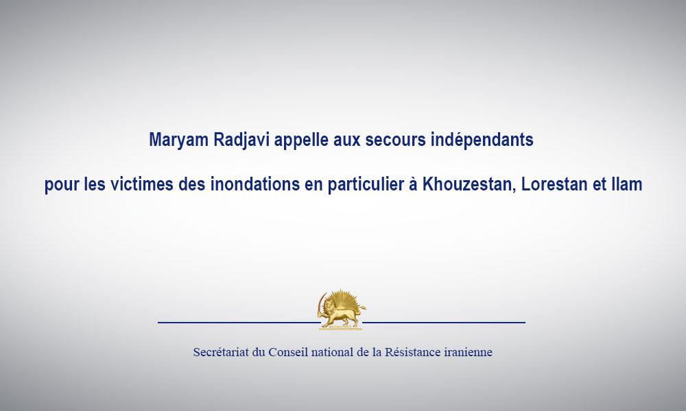 Maryam Radjavi appelle aux secours indépendants pour les victimes des inondations en particulier à K
