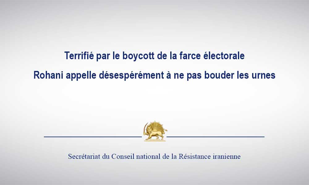 Terrifié par le boycott de la farce électorale, Rohani appelle désespérément à ne pas bouder les urn