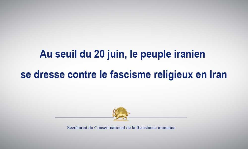 Au seuil du 20 juin, le peuple iranien se dresse contre le fascisme religieux en Iran