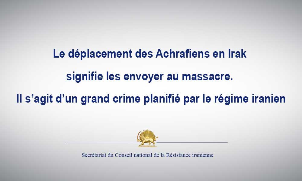 Le déplacement des Achrafiens en Irak signifie les envoyer au massacre. Il s'agit d'un grand crime planifié par le régime iranien