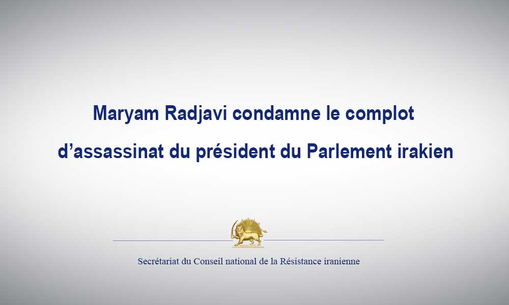 Maryam Radjavi condamne le complot d'assassinat du président du Parlement irakien
