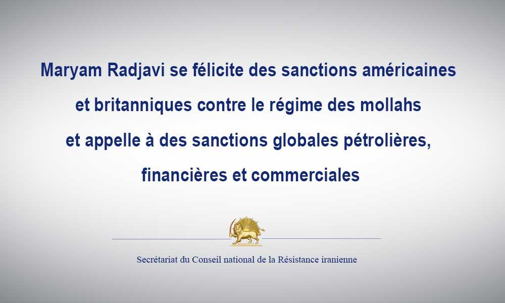 Maryam Radjavi se félicite des sanctions américaines et britanniques contre le régime des mollahs et appelle à des sanctions globales pétrolières, financières et commerciales