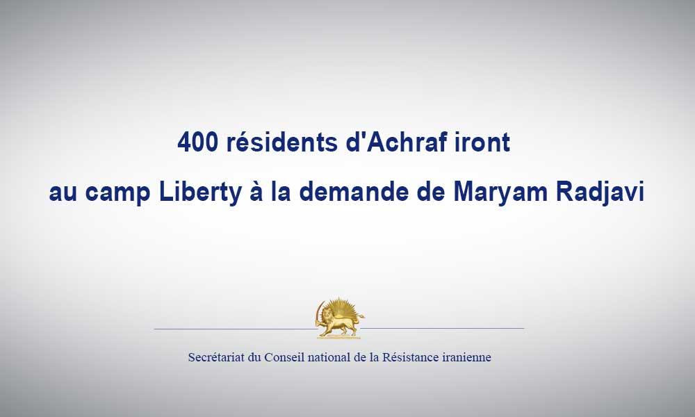 400 résidents d'Achraf iront au camp Liberty à la demande de Maryam Radjavi