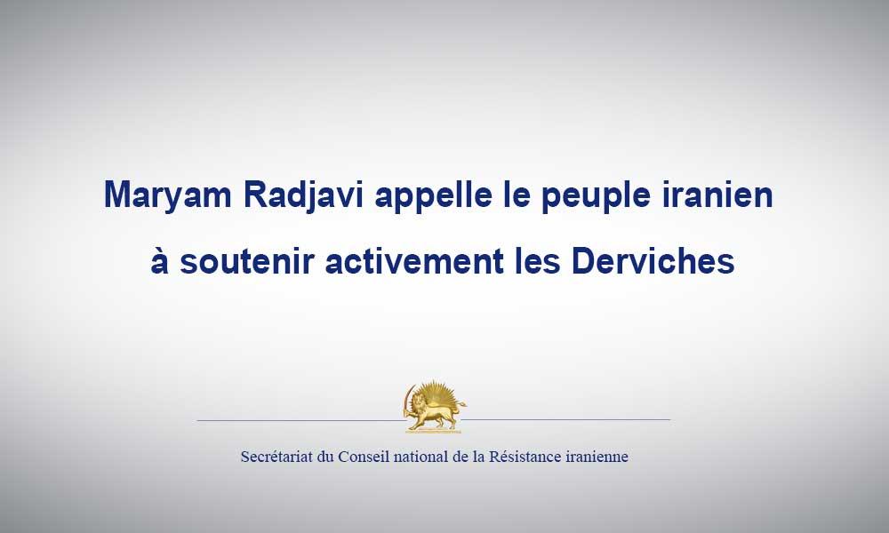 Maryam Radjavi appelle le peuple iranien à soutenir activement les Derviches
