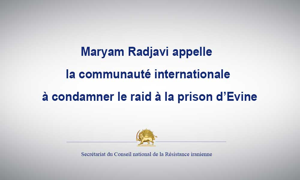 Maryam Radjavi appelle la communauté internationale à condamner le raid à la prison d'Evine