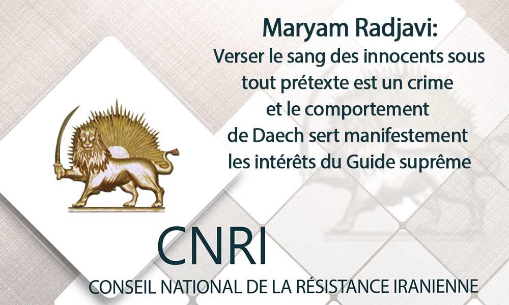 Maryam Radjavi:Verser le sang des innocents sous tout prétexte est un crime et le comportement de Daech sert manifestement les intérêts du Guide suprême