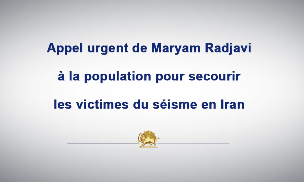 Appel urgent de Maryam Radjavi à la population pour secourir les victimes du séisme en Iran