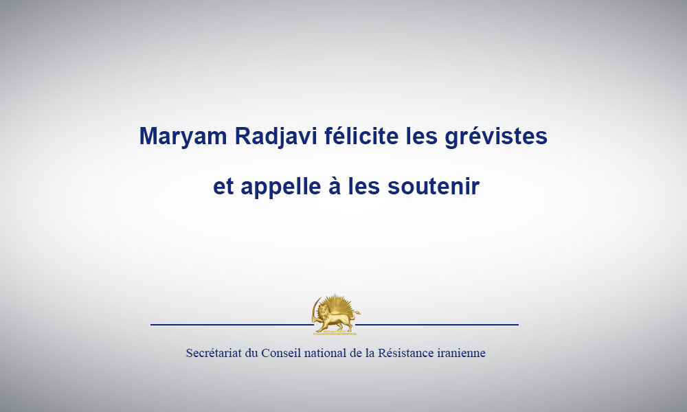 Maryam Radjavi félicite les grévistes et appelle à les soutenir