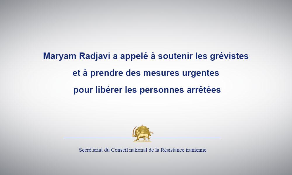 Maryam Radjavi a appelé à soutenir les grévistes et à prendre des mesures urgentes pour libérer les personnes arrêtées