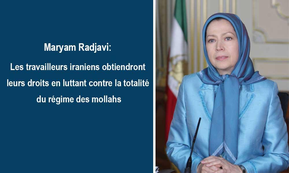 Maryam Radjavi: Les travailleurs iraniens obtiendront leurs droits en luttant contre la totalité du régime des mollahs